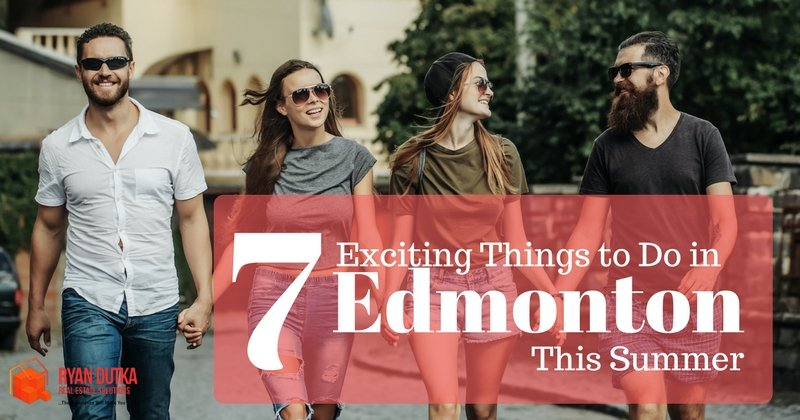 7 Exciting Things to Do in Edmonton This Summer